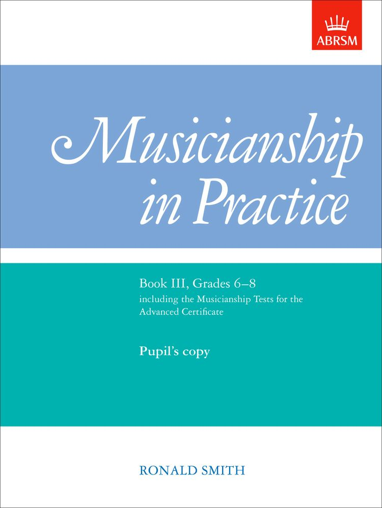Musicianship in Practice, Book III, Grades 6-8 (Pupil's Copy)