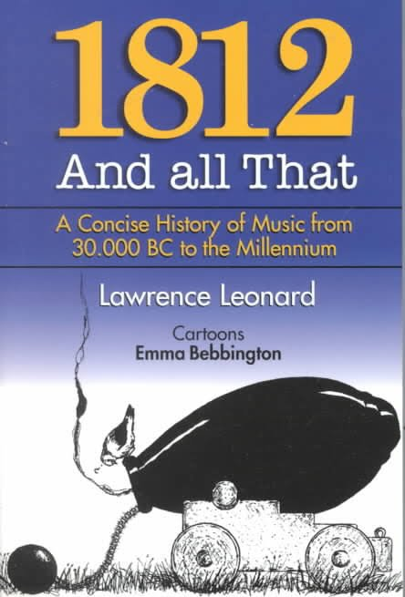 1812 And All That - A concise history of music from 30.000 BC to the Millennium