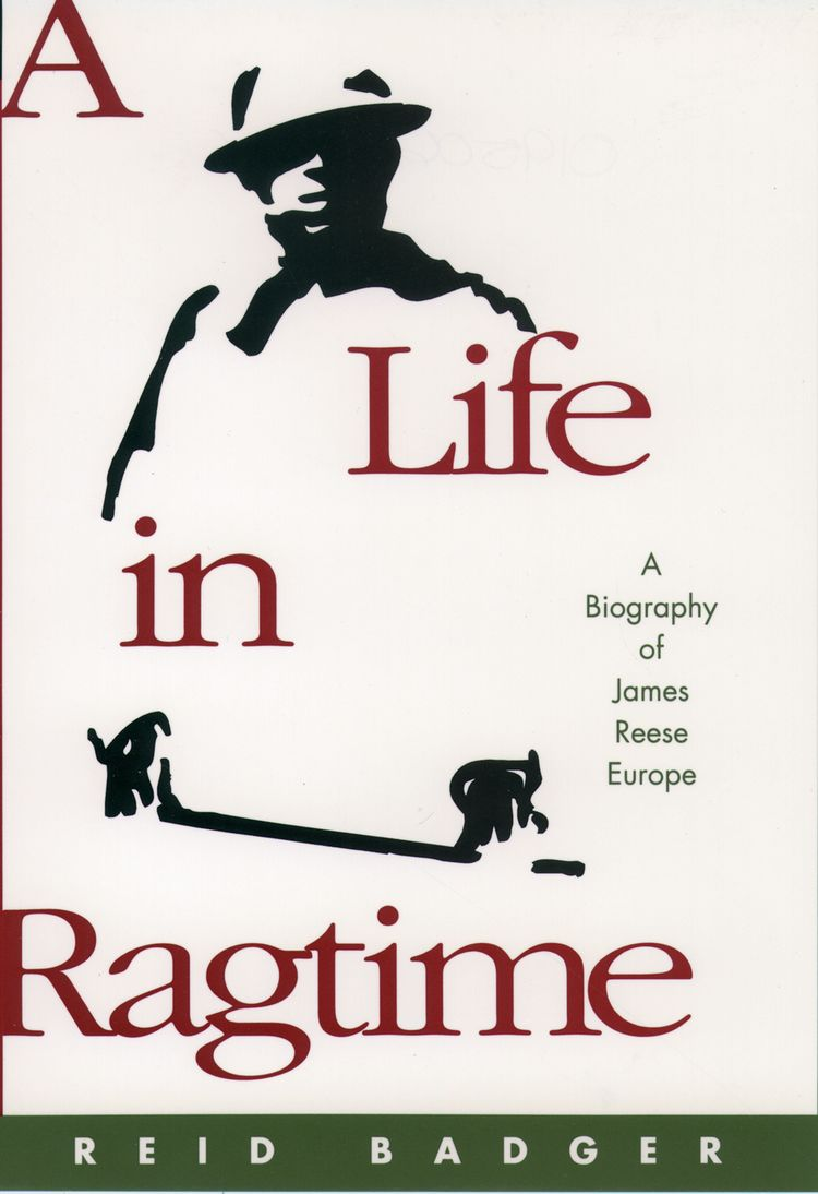 A Life in Ragtime A Biography of James Reese Europe