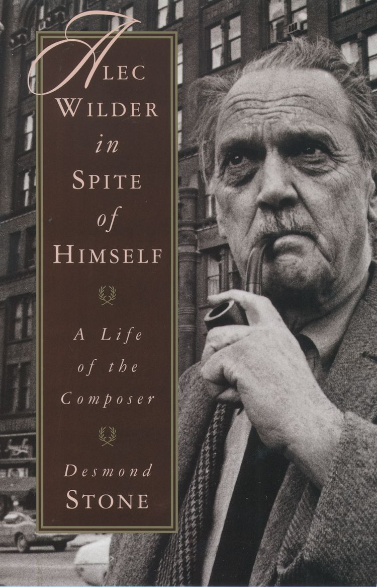 Alec Wilder in Spite of Himself A Life of the Composer