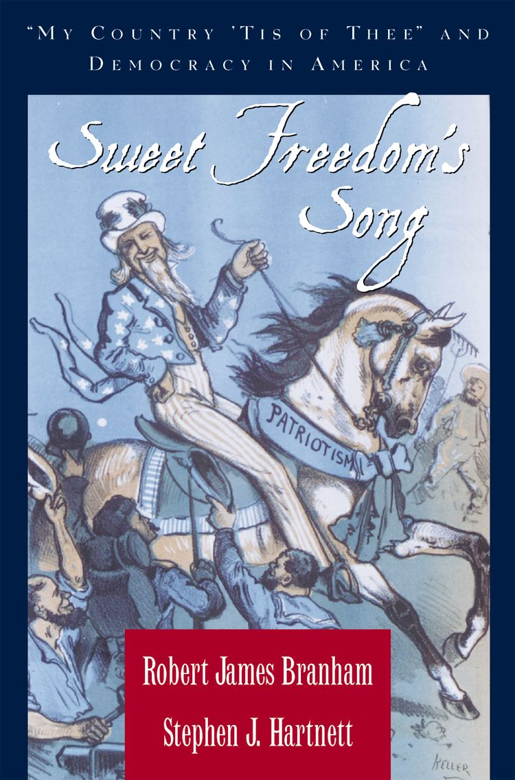 Sweet Freedom's Song My Country 'Tis of Thee and Democracy in America