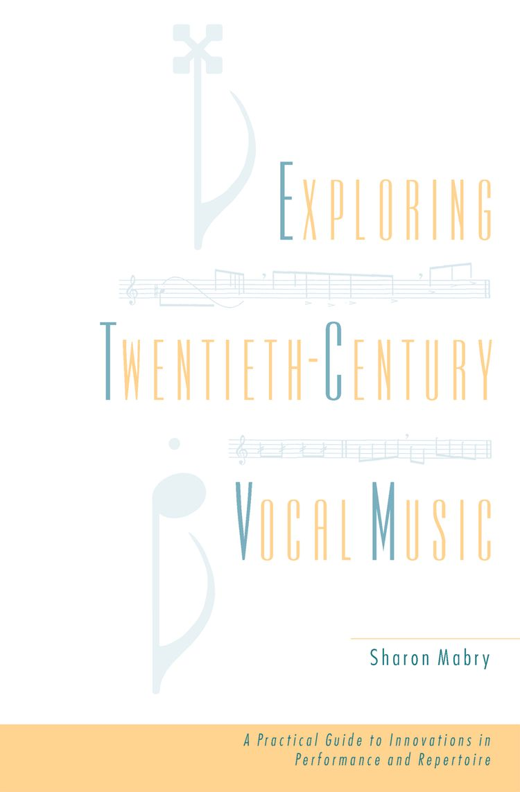 Exploring Twentieth Century Vocal Music A Practical Guide to Innovations in Performance and Repertoire