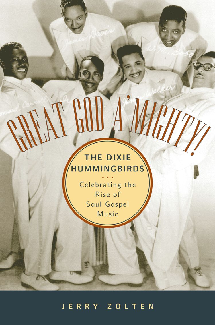 Great God A'Mighty! The Dixie Hummingbirds Celebrating the Rise of Soul Gospel Music