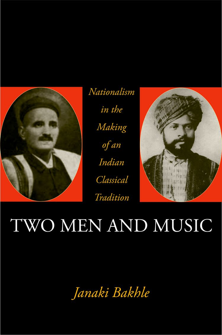 Two Men and Music Nationalism and the Making of an Indian Classical Tradition