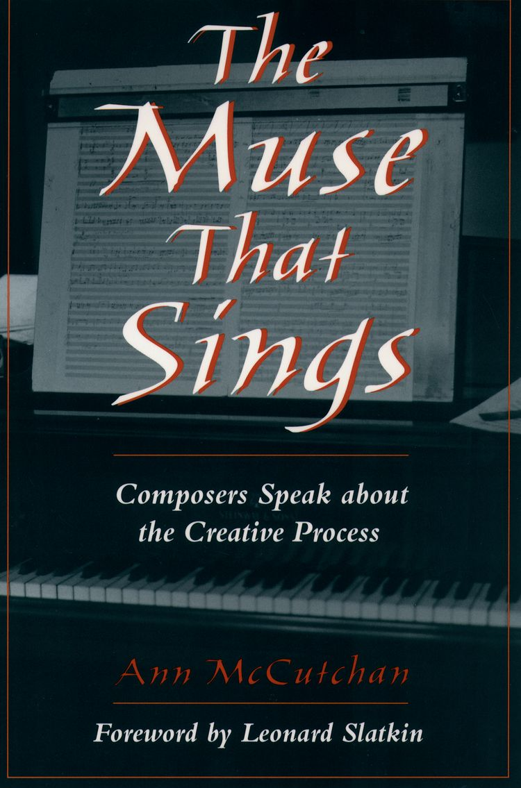 The Muse That Sings Composers Speak about the Creative Process