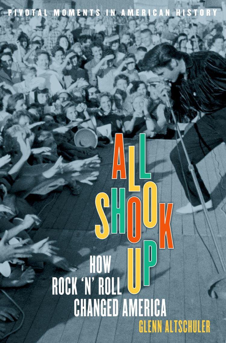 All Shook Up How Rock 'n' Roll Changed America