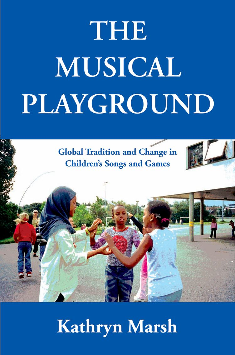 The Musical Playground Global Tradition and Change in Children's Songs and Games