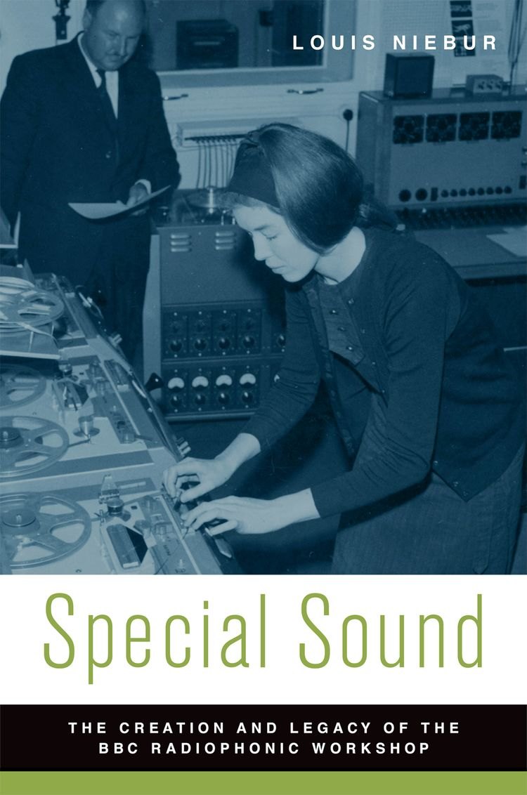 Special Sound The Creation and Legacy of the BBC Radiophonic Workshop
