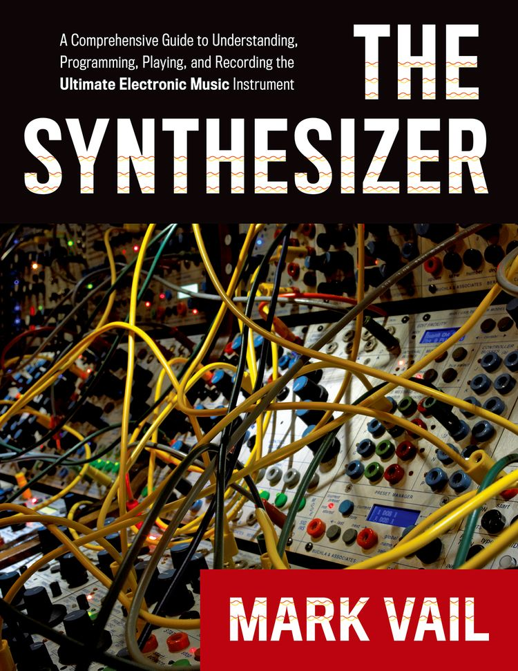 The Synthesizer A Comprehensive Guide to Understanding, Programming, Playing, and Recording the Ultimate Electronic Musi