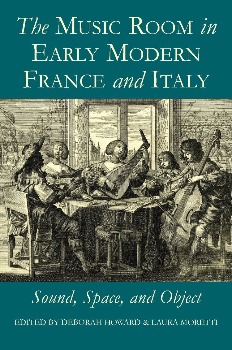The Music Room in Early Modern France and Italy Sound, Space and Object