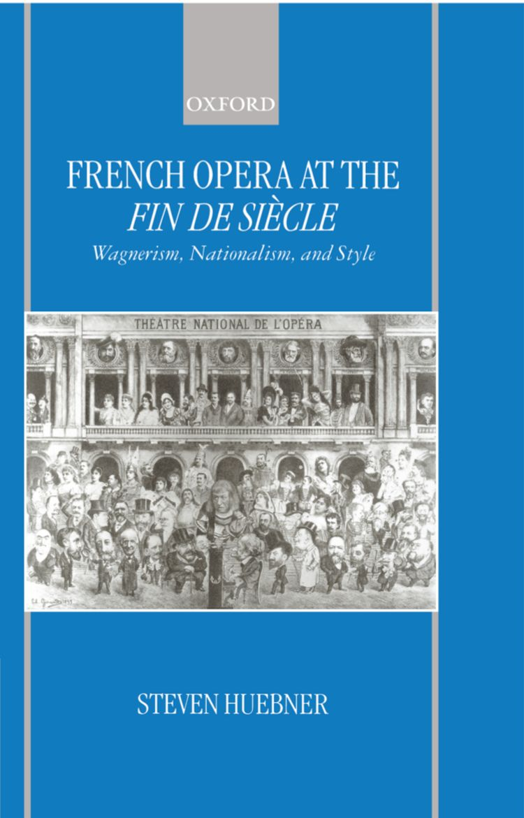 French Opera at the Fin de Siecle Wagnerism, Nationalism, and Style