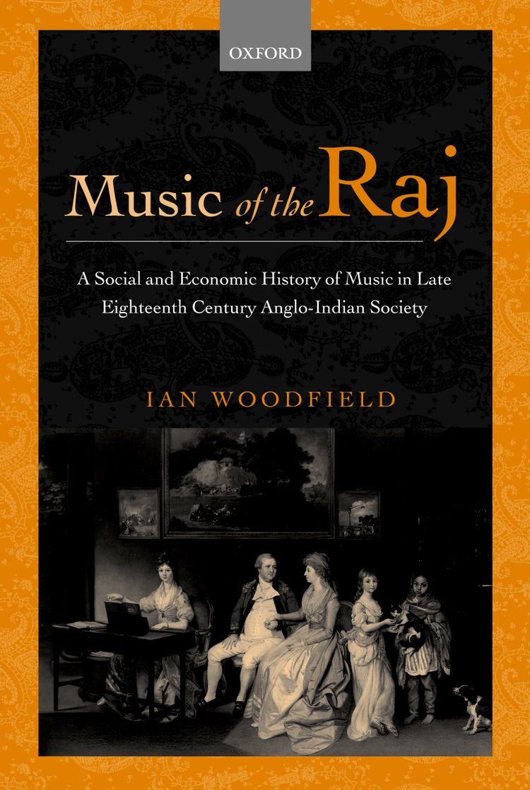 Music of the Raj A Social and Economic History of Music in Late Eighteenth Century Anglo-Indian Society