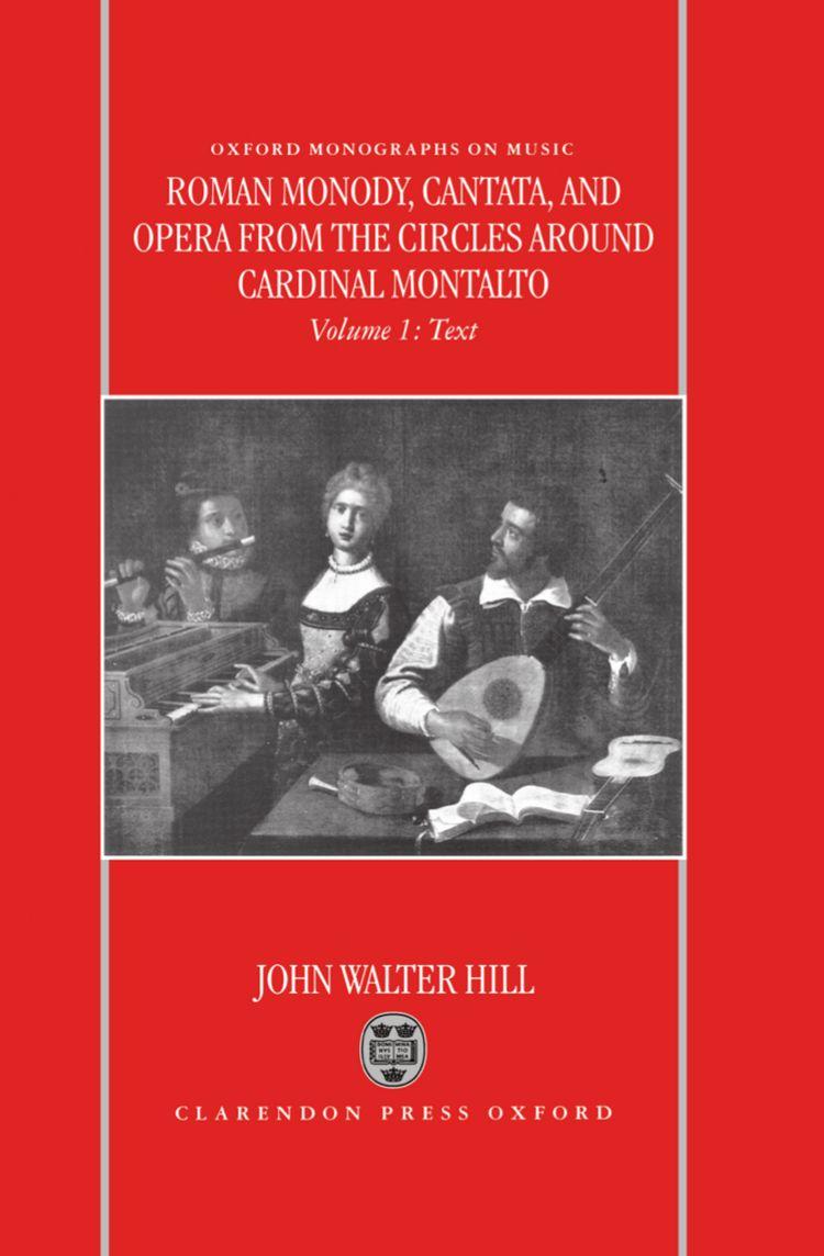 Roman Monody, Cantata and Opera from the Circles around Cardinal Montalto Volume 1: Text; Volume 2: Music
