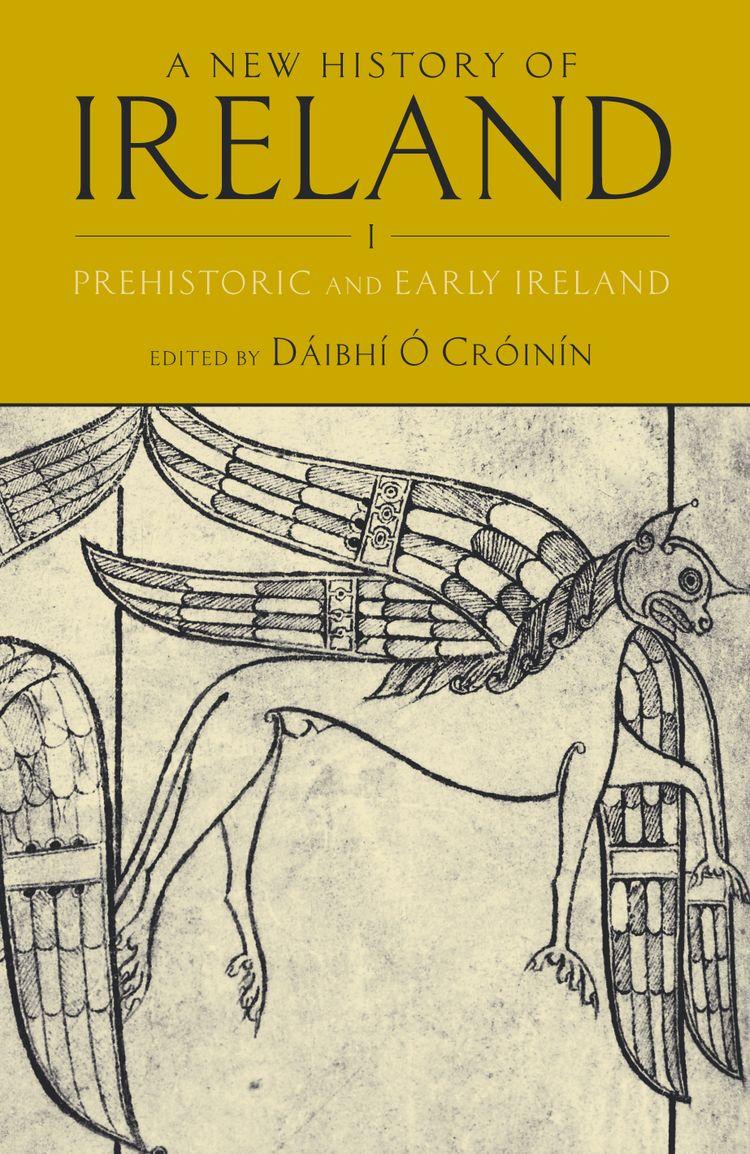 A New History of Ireland, Volume I Prehistoric and Early Ireland
