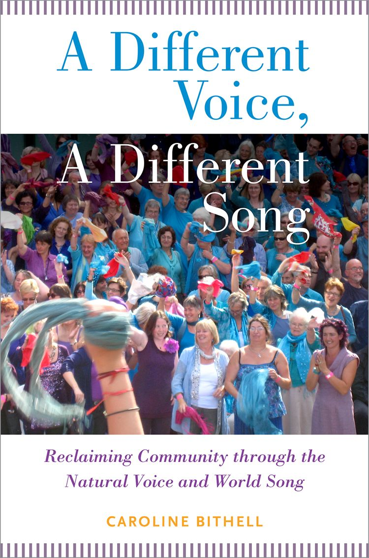 A Different Voice, A Different Song Reclaiming Community through the Natural Voice and World Song
