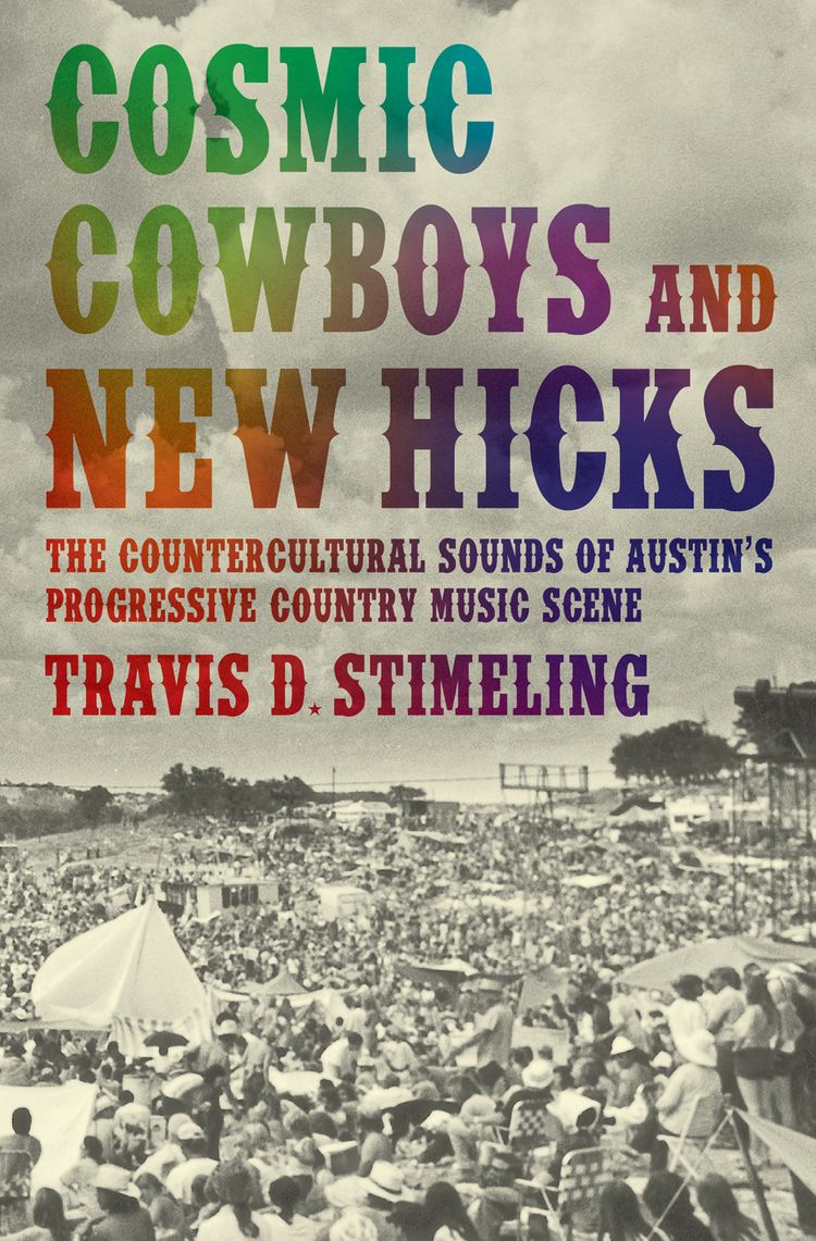 Cosmic Cowboys and New Hicks The Countercultural Sounds of Austin's Progressive Country Music Scene