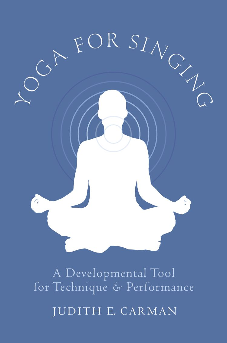 Yoga for Singing A Developmental Tool for Technique and Performance