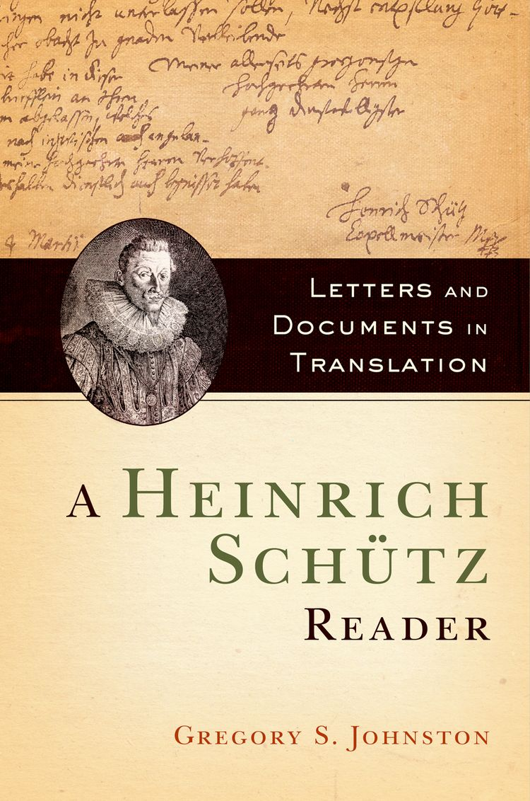 A Heinrich Schutz Reader Letters and Documents in Translation