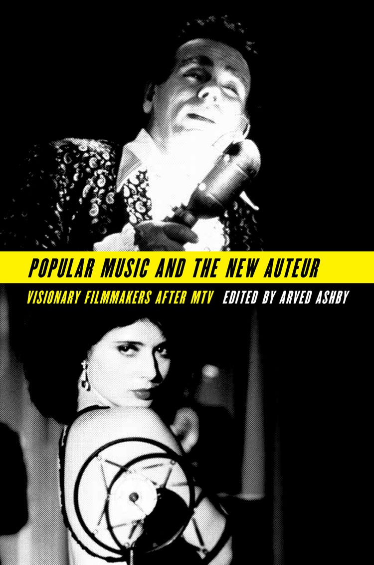 Popular Music and the New Auteur Visionary Filmmakers after MTV