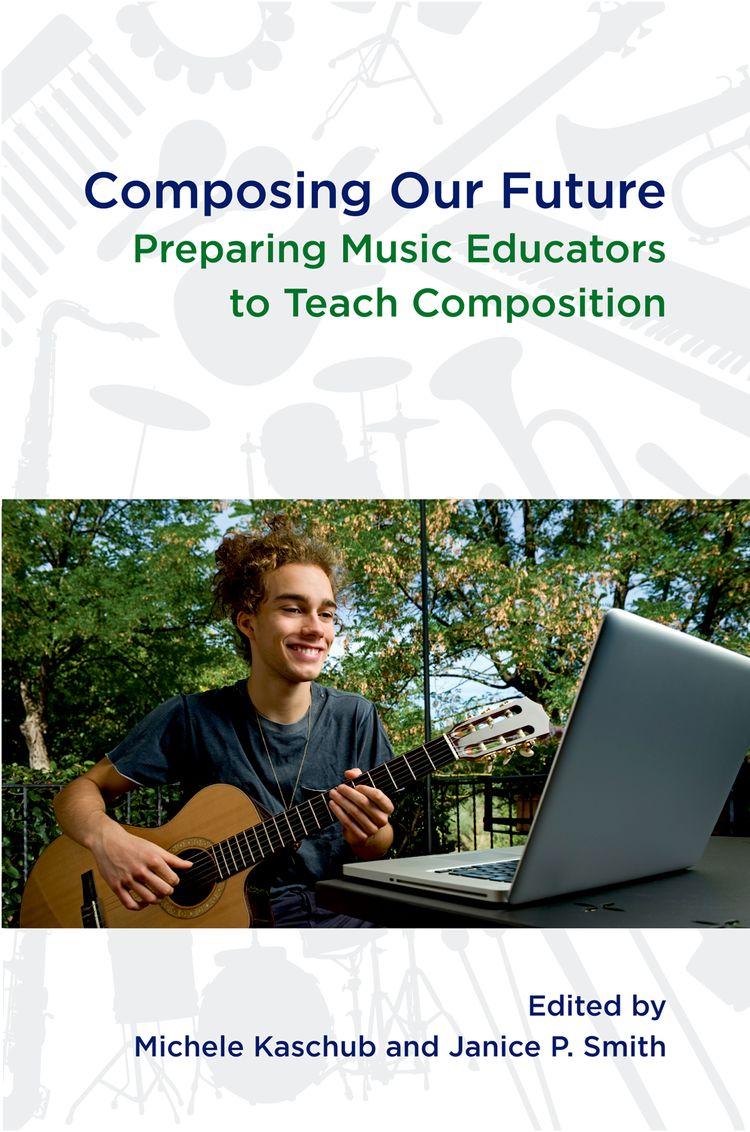 Composing our Future Preparing Music Educators to Teach Composition