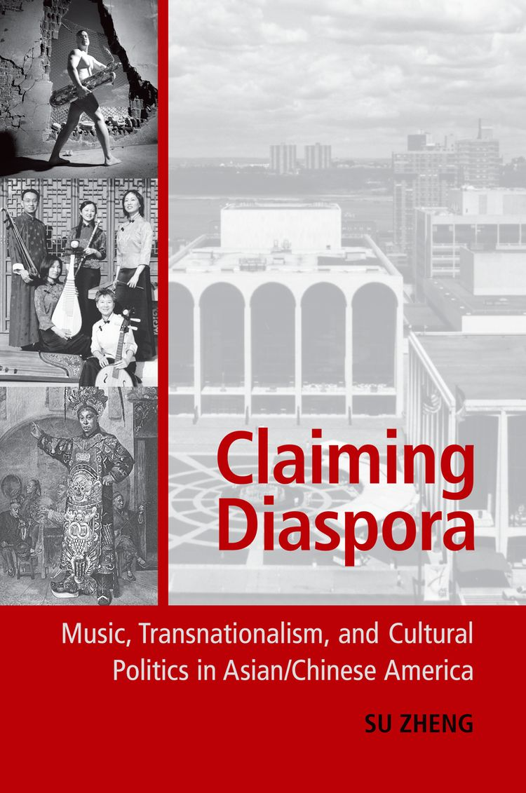 Claiming Diaspora Music, Transnationalism, and Cultural Politics in Asian/Chinese America