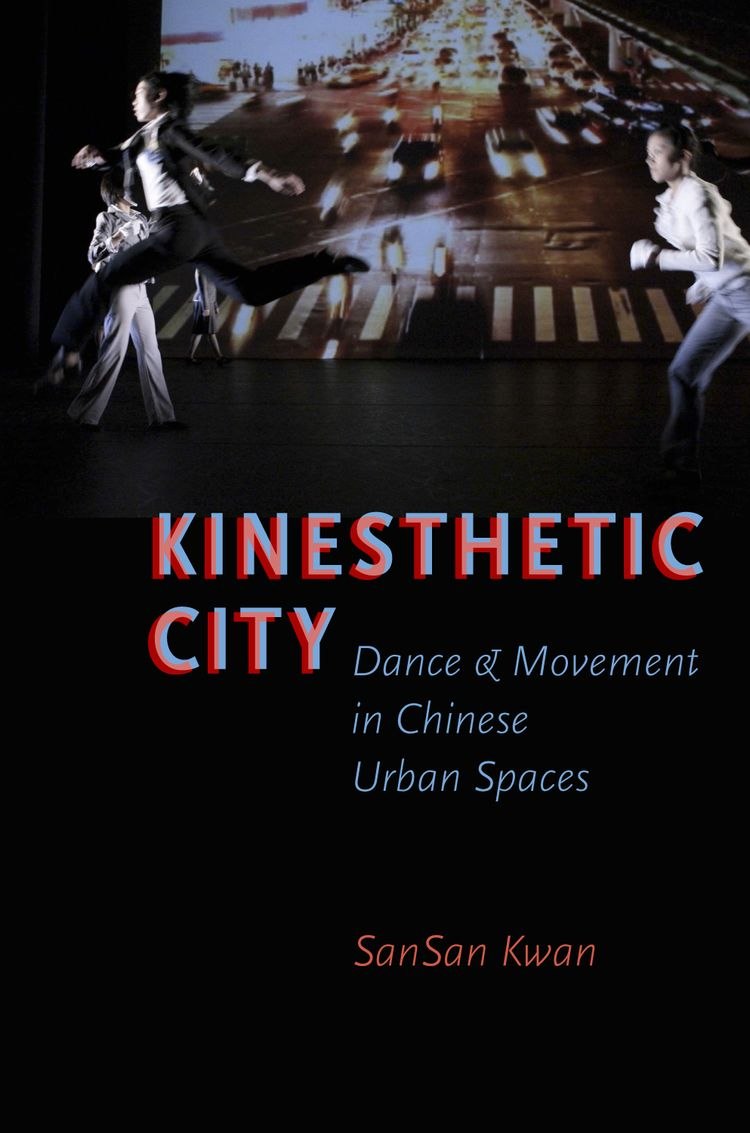 Kinesthetic City Dance and Movement in Chinese Urban Spaces