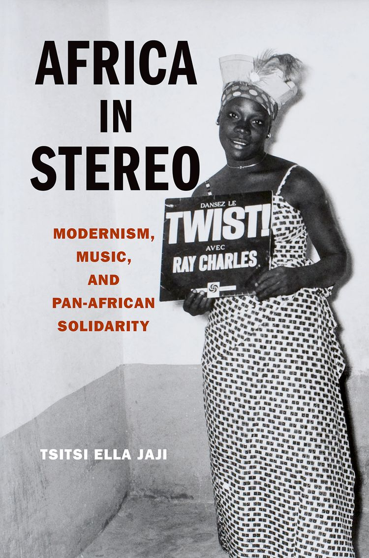 Africa in Stereo Modernism, Music, and Pan-African Solidarity