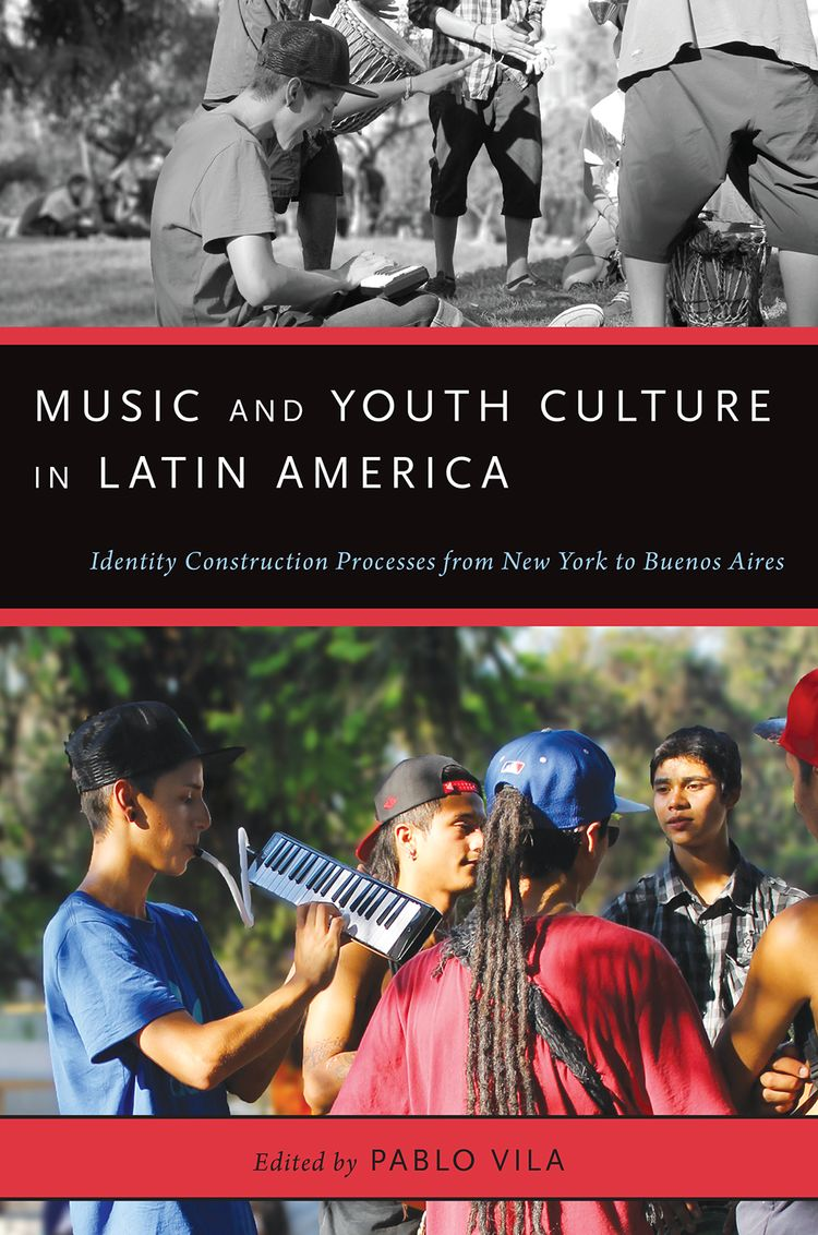 Music and Youth Culture in Latin America Identity Construction Processes from New York to Buenos Aires