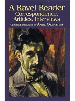 A Ravel Reader - Correspondence, Articles, Interviews
