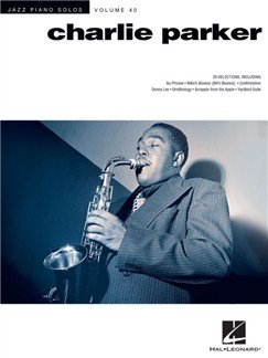 Jazz Piano Solo Volume 40: Charlie Parker