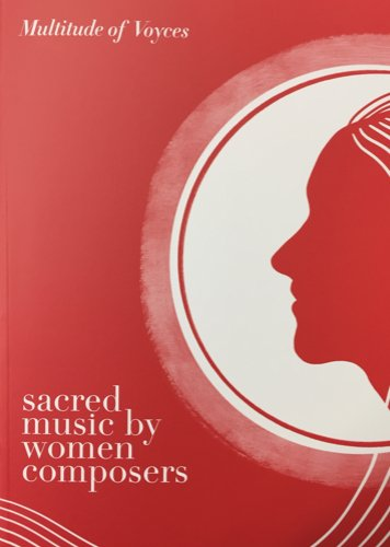 Multitude of Voyces: Sacred Music by Women Composers Vol. 1 - SATB Anthems